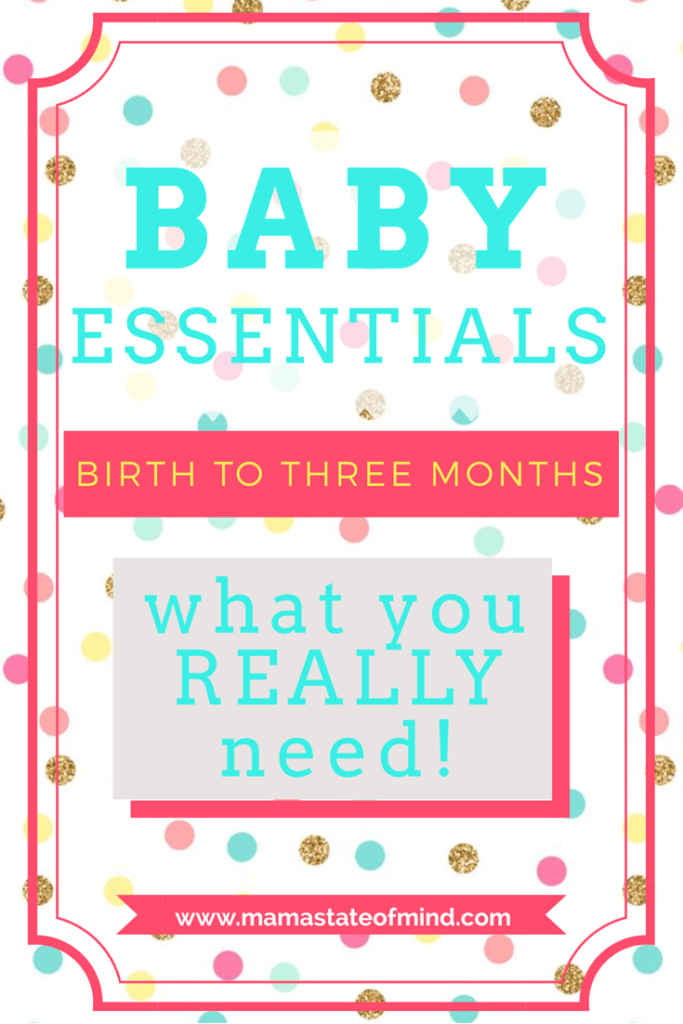 Baby Essentials: Birth to Three Months - Mama State of Mind
