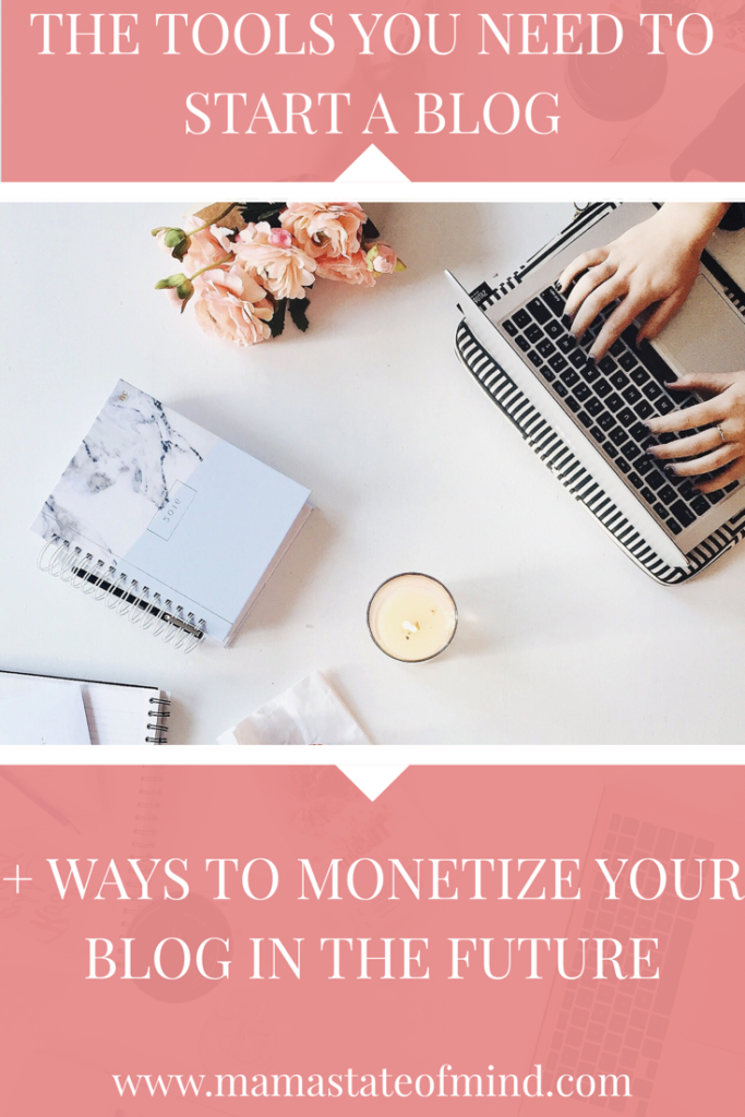 The Tools You Need to Start a Blog + Ways to Monetize Your Blog in the Future - Mama State of Mind